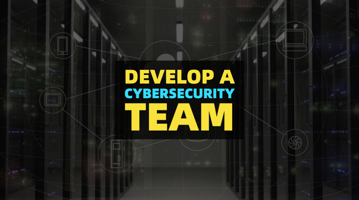 How to develop a skilled cybersecurity team - Help Net Security